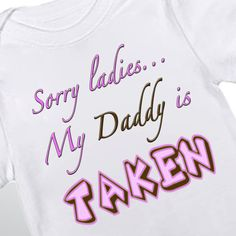 Sorry Ladies My Dad is Taken baby onesie by babyonesiesbynany, $12.50