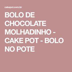 BOLO DE CHOCOLATE MOLHADINHO - CAKE POT - BOLO NO POTE