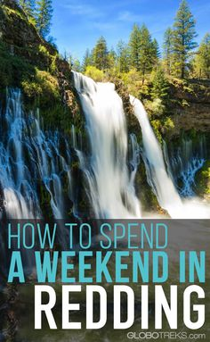 How to spend a weekend in Redding, California