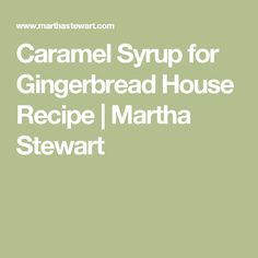 Caramel Syrup for Gingerbread House Recipe | Martha Stewart