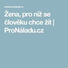 Žena, pro níž se člověku chce žít   ProNáladu.cz