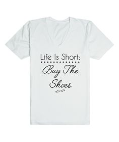 Riot Guide White 'Life Is Short: Buy the Shoes' V-Neck Tee by Riot Guide #zulily #zulilyfinds
