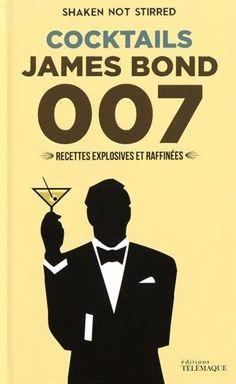Les Cocktails De James Bond Recettes Explosives et Raffinées...
