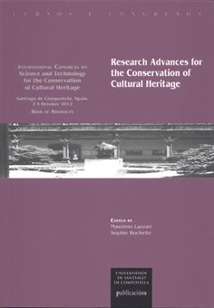 Research advances for the conservation of cultural heritage : book of abstracts / International Congress on Science and Technology for the Conservation of Cultural Heritage, Santiago de Compostela 2-5 October 2012 ; edited by Massimo Lazzari, Sophie Rochette.  Santiago de Compostela : Universidade de Santiago de Compostela, 2012.