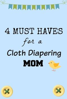 4 MUST HAVES for a Cloth Diapering Mom - cloth diapers aren't as scary as they sound or difficult! Great for those having a baby or considering going green.