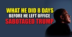 BREAKING : What Obama Did 8 Days Before Leaving Office Sabotaged Trump – TruthFeed