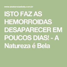 ISTO FAZ AS HEMORROIDAS DESAPARECER EM POUCOS DIAS! - A Natureza é Bela