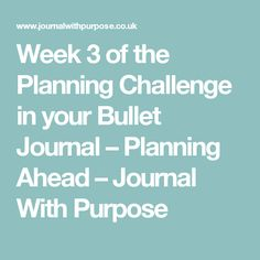 Week 3 of the Planning Challenge in your Bullet Journal – Planning Ahead – Journal With Purpose