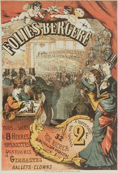 A poster from 1878 advertising dramatic performances taking place at the Folies-Bergère. The Folies-Bergère was the first music hall opened in Paris in 1869, it was known for comedy, opera, ballet and circus acts and was wildly popular amoung society.