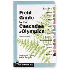 Field Guide to the Cascades and Olympics - 2nd Edition