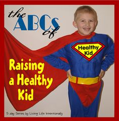 The ABCs of Raising a Healthy Kid - 26 ideas from A to Z of how to ensure your kiddos are healthy!