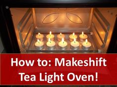 How to Makeshift a Candle-Powered Tea Light Oven!     Always use candles with caution, especially during emergency and disaster situations. In those instances you dont always know how far away emergency help is.