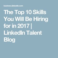 The Top 10 Skills You Will Be Hiring for in 2017 | LinkedIn Talent Blog