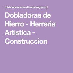 Dobladoras de Hierro - Herreria Artistica - Construccion