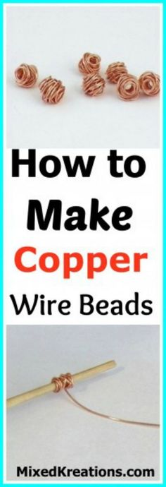 These fun copper wire beads are really easy to make. What makes them fun is that you can make them any size that you like...