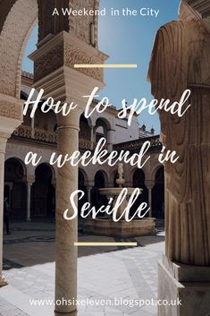Oh Six Eleven - A Weekend in the City - Seville. How to spend a weekend in Sevilla, Spain.