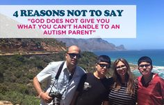 "4 REASONS NOT TO SAY ""GOD DOES NOT GIVE YOU WHAT YOU CAN'T HANDLE TO AN AUTISM PARENT"""