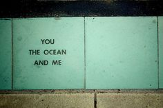 you the ocean and me
