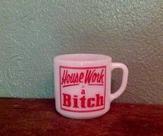 Vintage House Work is a Bitch Federal Glass milk glass coffee mug cup