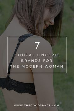 7 ETHICAL LINGERIE BRANDS FOR THE MODERN WOMAN   Update what's underneath to brands that are ethical, sustainable and conscious. Check out our favorite conscious lingerie lines!