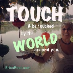 Touch and be touched.