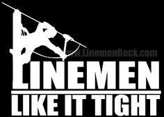 Linemen Rock - Linemen Like It Tight Vinyl Decal, $6.00 (http://www.linemenrock.com/linemen-like-it-tight-vinyl-decal/)