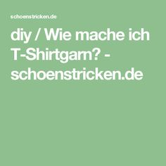 diy / Wie mache ich T-Shirtgarn? - schoenstricken.de