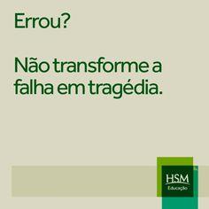 """""""Errou? Não transforme a falha em tragédia."""""""