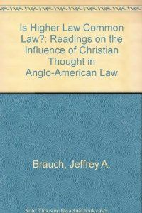 Dean Jeffrey Brauch Is Higher Law Common Law?: Readings on the Influence of Christian Thought in Anglo-American Law: Jeffrey A. Brauch: 9780837703671: Amazon.co...
