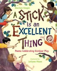 a stick is an excellent thing - a great book for National Poetry Month and Spring. Get outside and play!