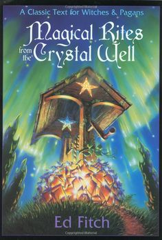 """Witch Library:  #Witch #Library ~ """"Magical Rites from the Crystal Well (Llewellyn's Practical Magick),"""" by Ed Fitch."""