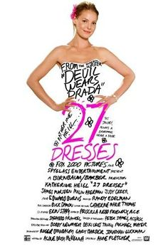 Katherine Heigl in 27 Dresses   After serving as a bridesmaid 27 times, a young woman wrestles with the idea of standing by her sister's side as her sibling marries the man she's secretly in love with. The perfect wedding drama!