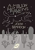 A Million Heavens by John Brandon - a wonderful and unusual book. everything else i could say about it would give something surprising away.