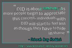 DID is full of stigma and shame. Information on trauma dissociation http://www.dissociative/- http://identity-disorder.net http://sites.google.com/site/traumaanddissocation