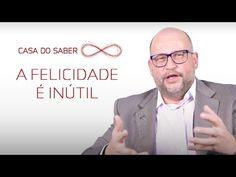 A felicidade é inútil | Clóvis de Barros Filho - YouTube