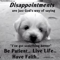 """Disappointments are just God's way of saying, """"I've got something better."""""""