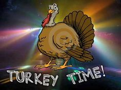 Turkey Time...now it's stuck in my head!! Love it.