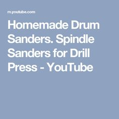 Homemade Drum Sanders. Spindle Sanders for Drill Press - YouTube