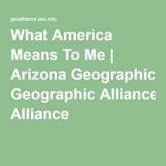 What America Means To Me   Arizona Geographic Alliance