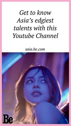 Get to know Asia's edgiest talents with this Youtube Channel - Be Asia #lifestyle