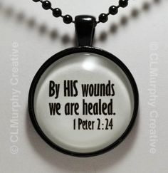 1 Peter Easter By His Wounds We Are Healed He Is Risen Necklace Pendant Jewelry C L Murphy Creative CLMurphyCreative Favorite Bible Verses, Bible Verses Quotes, Faith Quotes, Healing Scriptures, Bible Scriptures, 1st Peter 2, He Is Risen, Prayer Warrior, Jesus Is Lord