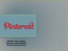 Pinterest for Libraries by Diana Silveira, via Slideshare