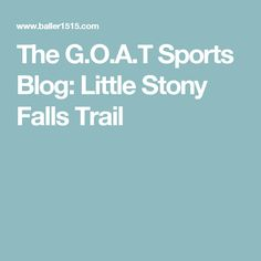 The G.O.A.T Sports Blog: Little Stony Falls Trail