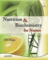Nutrition and Biochemistry for Nurses; Author: SM Raju