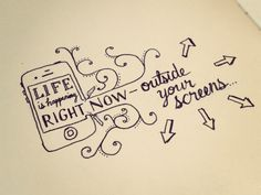 Life is going on outside screen!