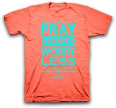 """[""""This+bright+coral+colored+shirt+features+the+words+'Pray+More+Worry+Less'+in+a+teal+print.+""""] $17.99"""