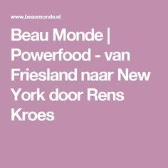 Beau Monde | Powerfood - van Friesland naar New York door Rens Kroes