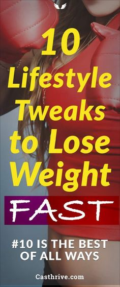10 Lifestyle Tweaks To Lose Weight Fast Lose Weight is a mental game not physical. Sometimes the reason you are exercising is an emotional one. It has to be a conscious decision to change for the better and shed those 50 pounds.