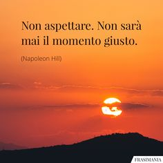 Frasi non aspettare momento giusto Motivational Words, Words Quotes, Life Quotes, Inspirational Quotes, Italian Phrases, Italian Quotes, Spiritual Quotes, Positive Quotes, Miracle Morning