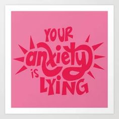 Your Anxiety is Lying Art Print